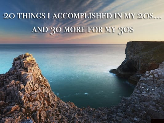 20 Things I Accomplished in My 20s…and 30 More for My 30s
